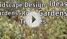 Landscape Design Ideas For Gardens, Roof Gardens and Terraces